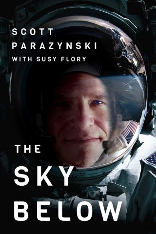 The Sky Below: A True Story of Summits, Space, and Speed – Scott Parazynski [kindle] [mobi]
