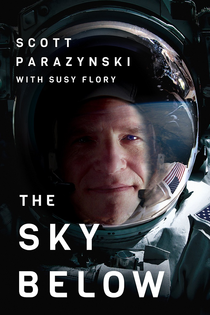 The Sky Below: A True Story of Summits, Space, and Speed - Scott Parazynski [kindle] [mobi]
