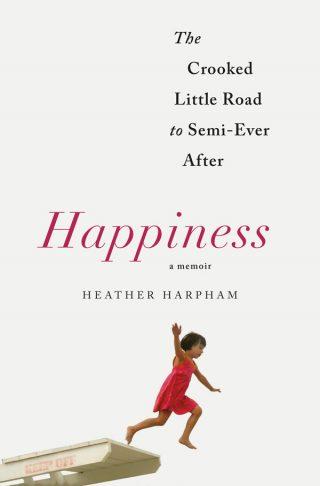 Happiness: A Memoir – Heather Harpham [kindle] [mobi]