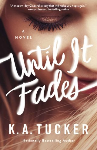 Until It Fades: A Novel – K.A. Tucker [kindle] [mobi]