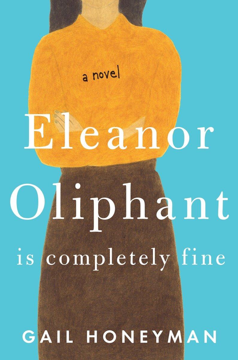 Eleanor Oliphant Is Completely Fine: A Novel - Gail Honeyman [kindle] [mobi]