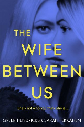 The Wife Between Us – Greer Hendricks & Sarah Pekkanen [kindle] [mobi]