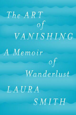 The Art of Vanishing: A Memoir of Wanderlust – Laura Smith [kindle] [mobi]