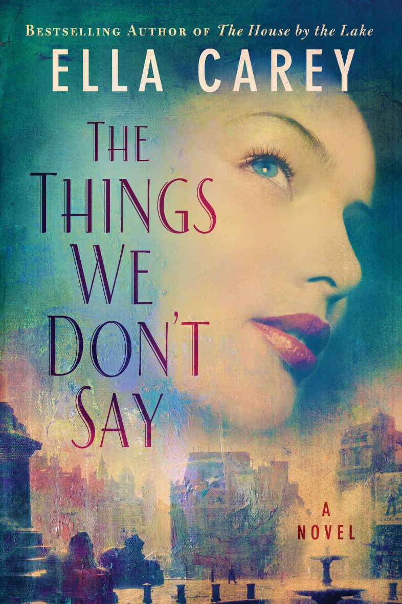 The Things We Don't Say: A Novel - Ella Carey [kindle] [mobi]