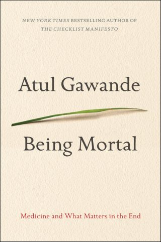 Being Mortal: Medicine and What Matters in the End – Atul Gawande [kindle] [mobi]